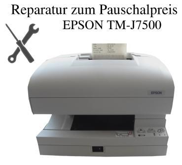 Reparatur EPSON TM-J7500 / 7600 Kassendrucker zum Pauschalpreis
